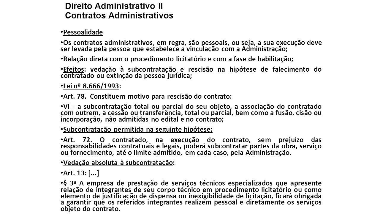 Direito Administrativo II Contratos Administrativos Pessoalidade Os contratos administrativos, em regra, são pessoais, ou seja, a sua execução deve se