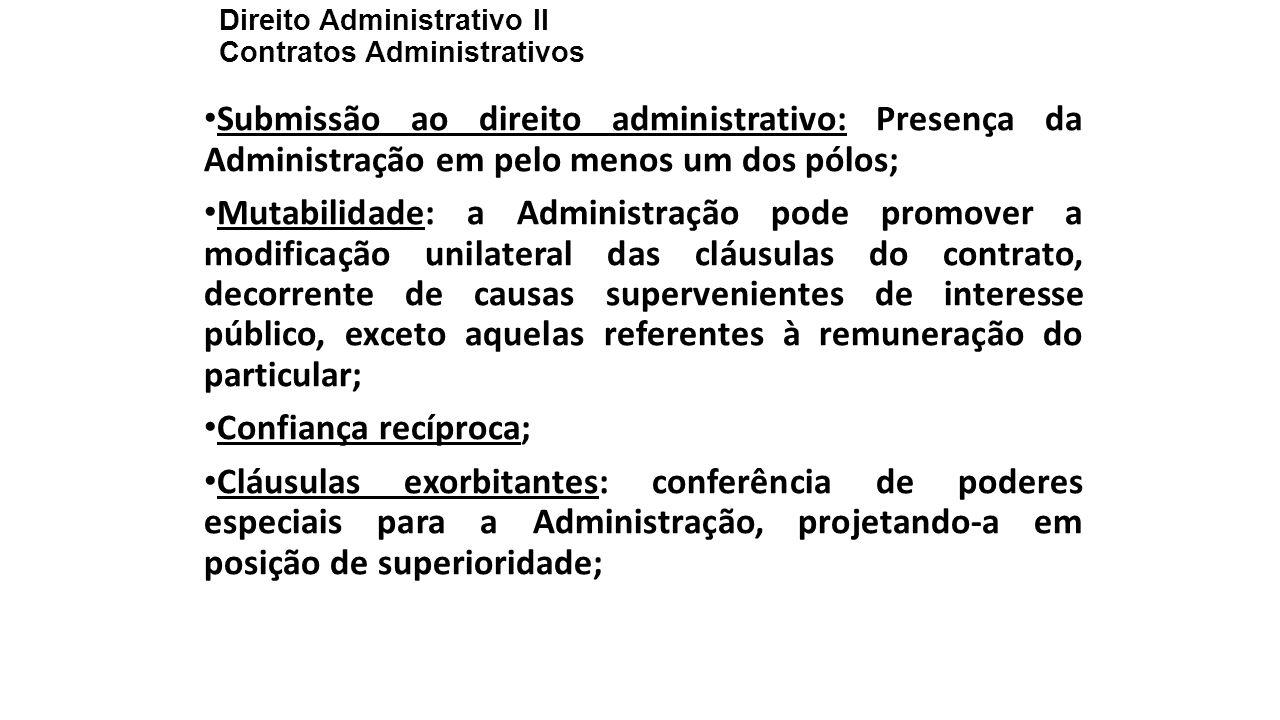Direito Administrativo II Contratos Administrativos Submissão ao direito administrativo: Presença da Administração em pelo menos um dos pólos; Mutabil