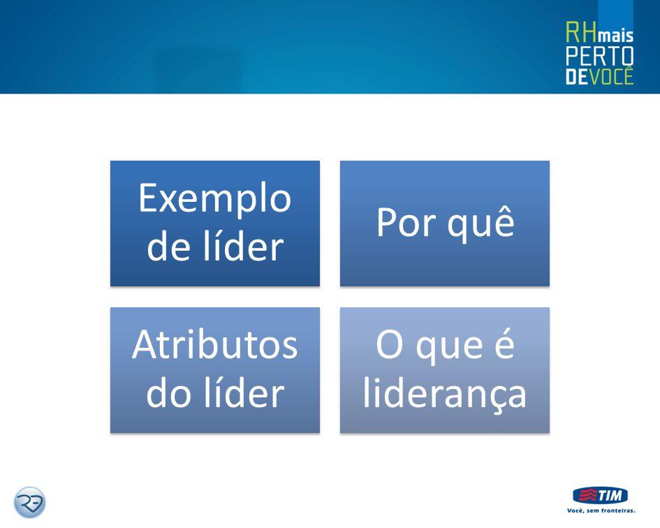 Exemplo de líder Por quê Atributos do líder O que é liderança