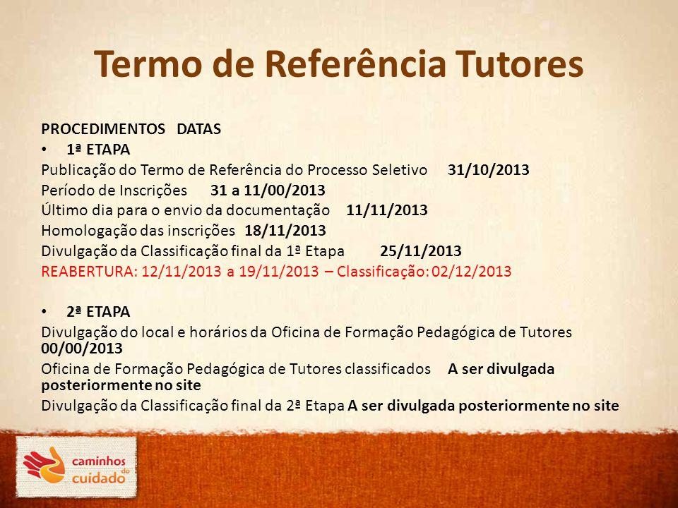 Termo de Referência Tutores PROCEDIMENTOS DATAS 1ª ETAPA Publicação do Termo de Referência do Processo Seletivo 31/10/2013 Período de Inscrições 31 a