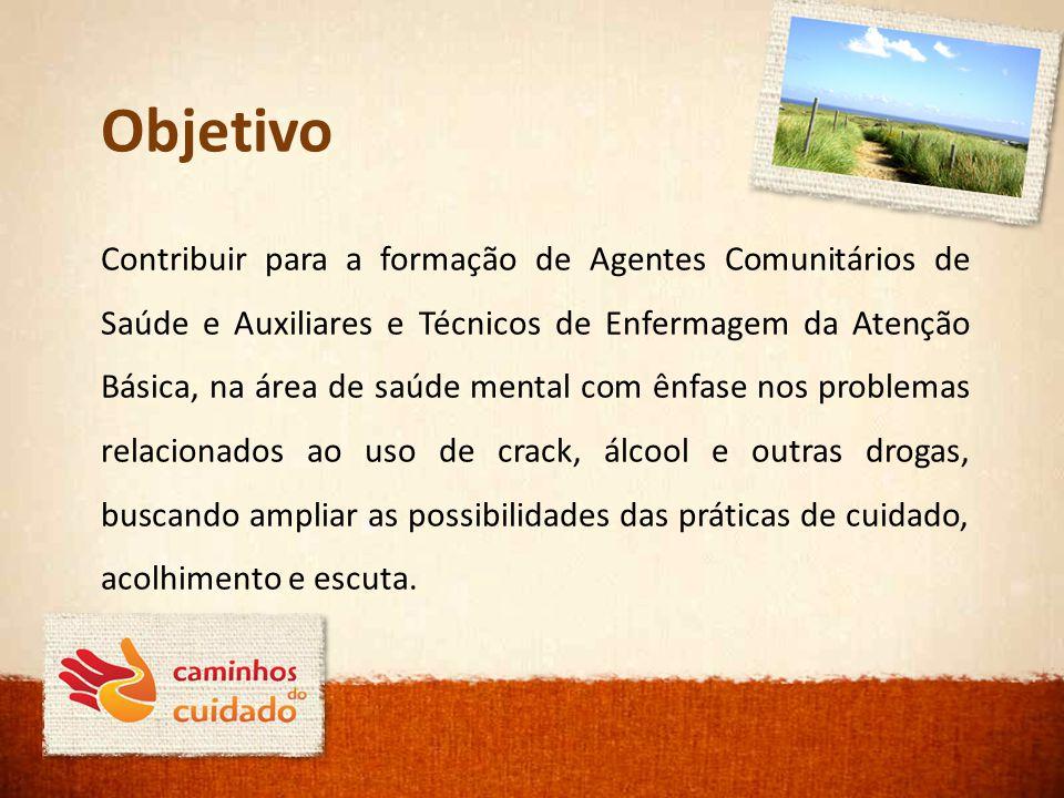 Objetivo Contribuir para a formação de Agentes Comunitários de Saúde e Auxiliares e Técnicos de Enfermagem da Atenção Básica, na área de saúde mental