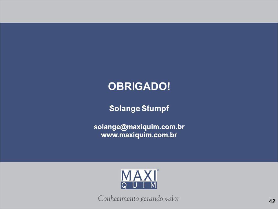 42 OBRIGADO! Solange Stumpf solange@maxiquim.com.br www.maxiquim.com.br