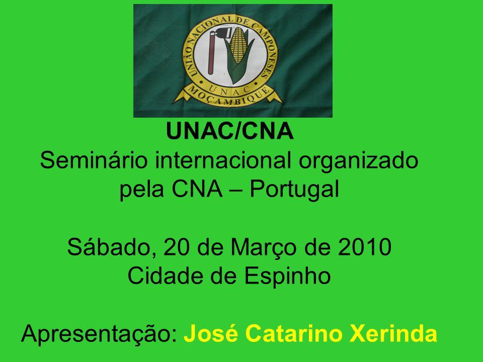 UNAC/CNA Seminário internacional organizado pela CNA – Portugal Sábado, 20 de Março de 2010 Cidade de Espinho Apresentação: José Catarino Xerinda