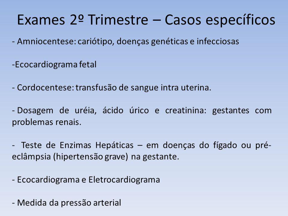 Exames 2º Trimestre – Casos específicos - Amniocentese: cariótipo, doenças genéticas e infecciosas -Ecocardiograma fetal - Cordocentese: transfusão de