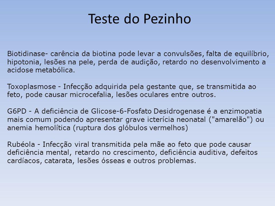 Teste do Pezinho Biotidinase- carência da biotina pode levar a convulsões, falta de equilíbrio, hipotonia, lesões na pele, perda de audição, retardo n