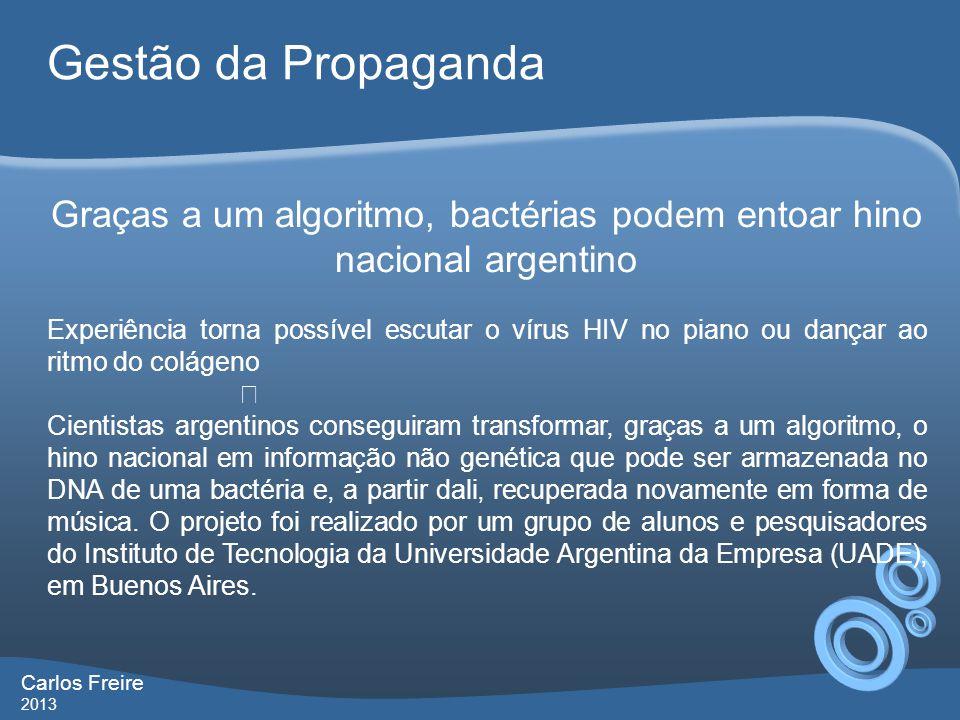 Gestão da Propaganda Carlos Freire 2013 Graças a um algoritmo, bactérias podem entoar hino nacional argentino Experiência torna possível escutar o vír