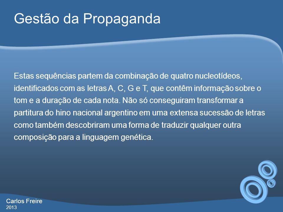 Gestão da Propaganda Carlos Freire 2013 Estas sequências partem da combinação de quatro nucleotídeos, identificados com as letras A, C, G e T, que con