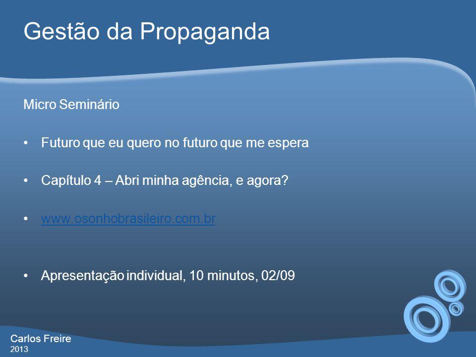 Gestão da Propaganda Carlos Freire 2013 Micro Seminário Futuro que eu quero no futuro que me espera Capítulo 4 – Abri minha agência, e agora? www.oson