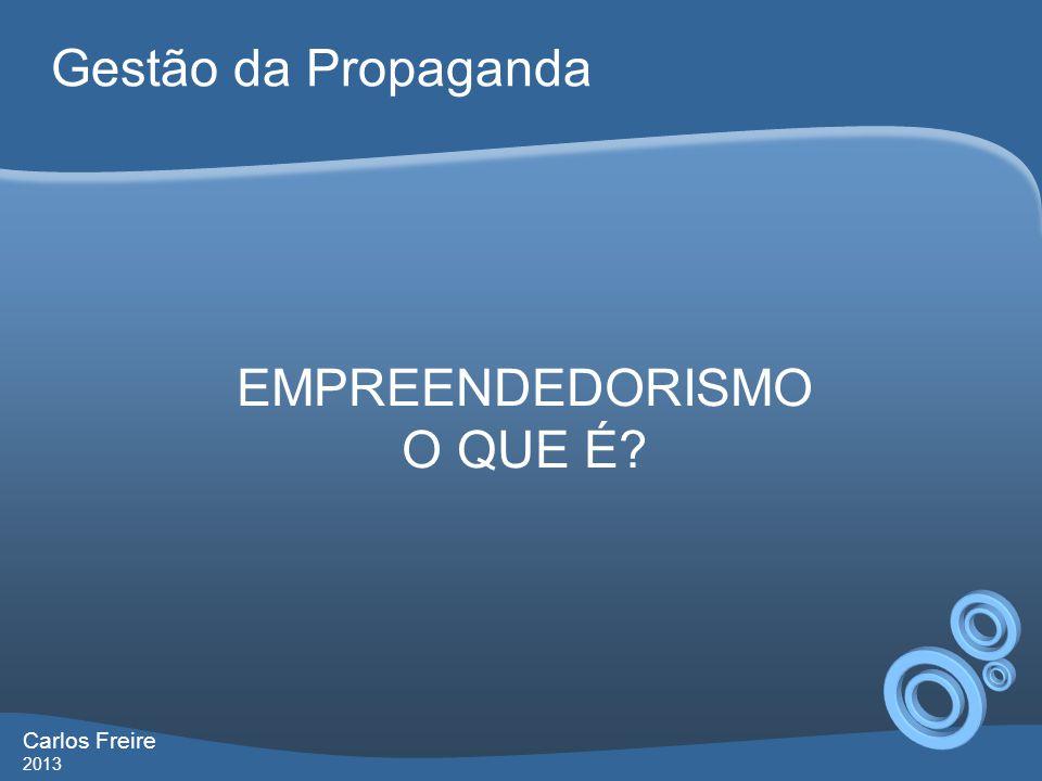 Gestão da Propaganda Carlos Freire 2013 EMPREENDEDORISMO O QUE É?