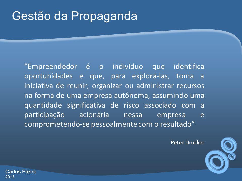 Gestão da Propaganda Carlos Freire 2013 Empreendedor é o indivíduo que identifica oportunidades e que, para explorá-las, toma a iniciativa de reunir;