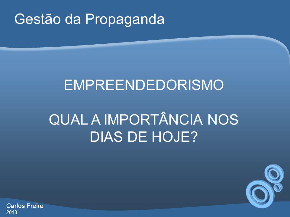Gestão da Propaganda Carlos Freire 2013 EMPREENDEDORISMO QUAL A IMPORTÂNCIA NOS DIAS DE HOJE?