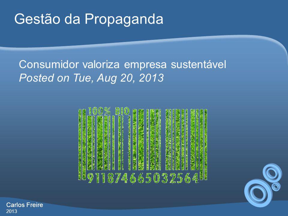 Gestão da Propaganda Carlos Freire 2013 Consumidor valoriza empresa sustentável Posted on Tue, Aug 20, 2013