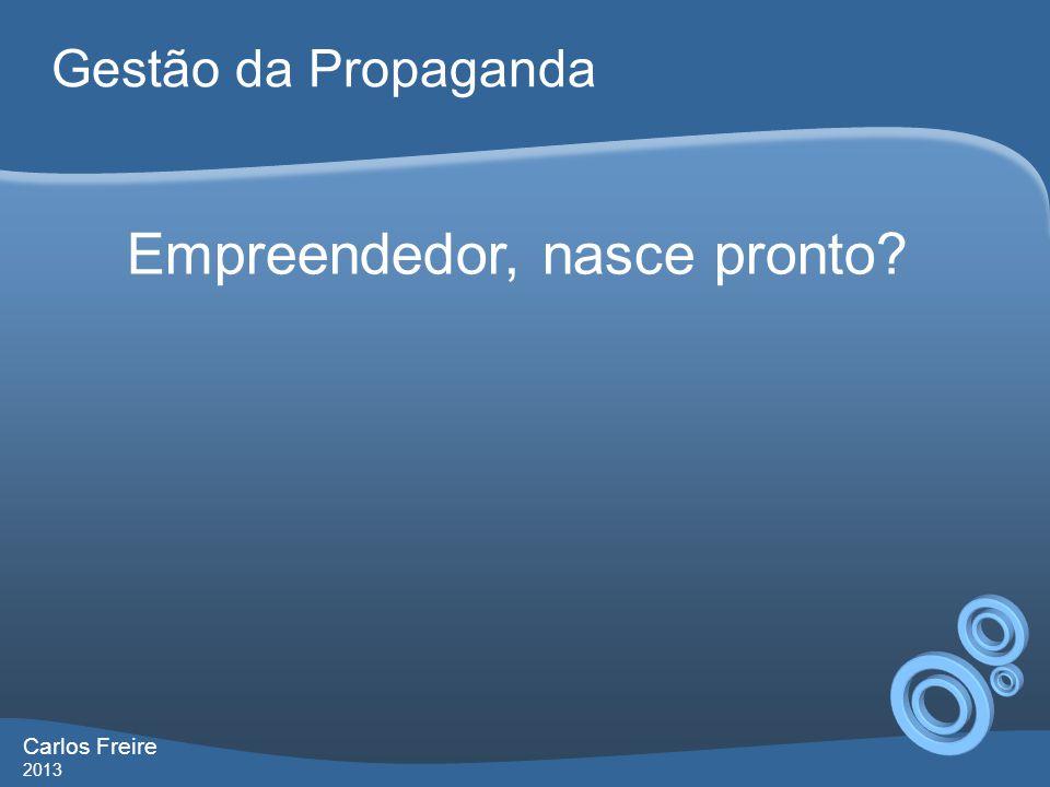 Empreendedor, nasce pronto? Gestão da Propaganda Carlos Freire 2013