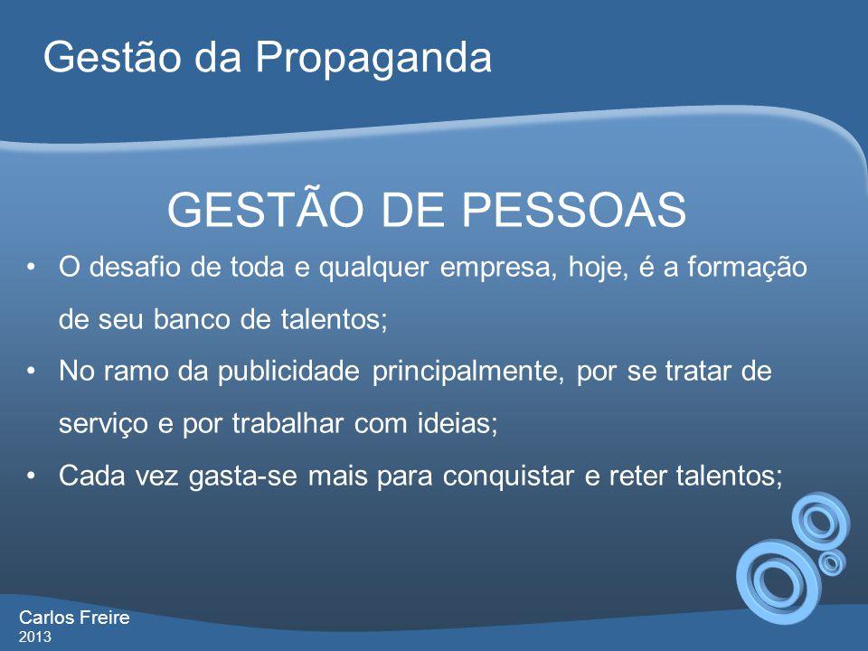 GESTÃO DE PESSOAS O desafio de toda e qualquer empresa, hoje, é a formação de seu banco de talentos; No ramo da publicidade principalmente, por se tra