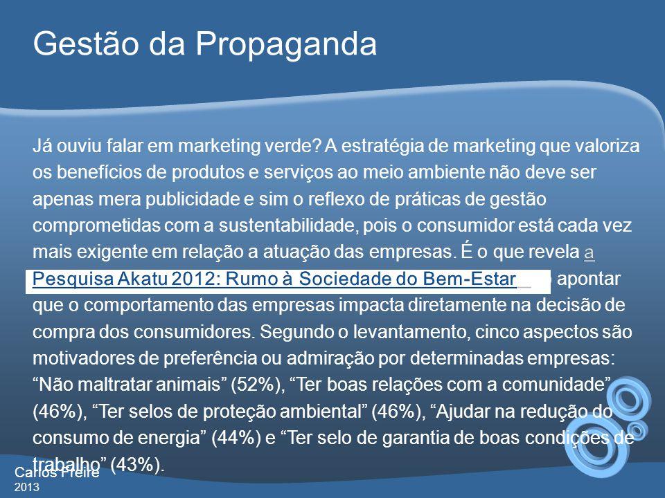 Gestão da Propaganda Carlos Freire 2013 Já as práticas que mais impactam negativamente são Ter produtos que podem causar danos à integridade física dos seus consumidores (72%) e Fazer propaganda enganosa (71%).