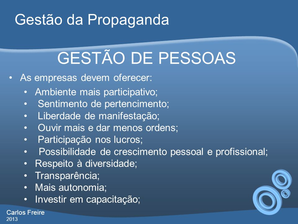 GESTÃO DE PESSOAS As empresas devem oferecer: Ambiente mais participativo; Sentimento de pertencimento; Liberdade de manifestação; Ouvir mais e dar me