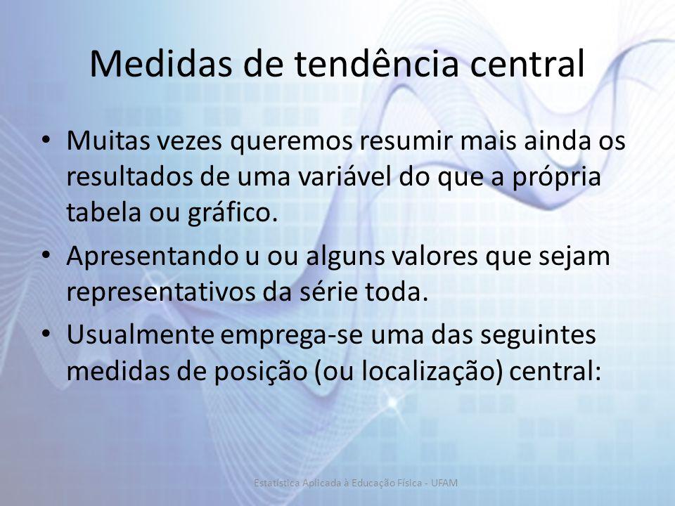Medidas de tendência central Muitas vezes queremos resumir mais ainda os resultados de uma variável do que a própria tabela ou gráfico.