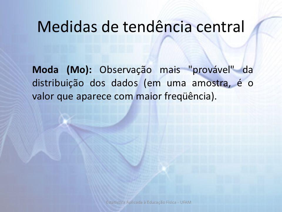 Moda (Mo): Observação mais provável da distribuição dos dados (em uma amostra, é o valor que aparece com maior freqüência).