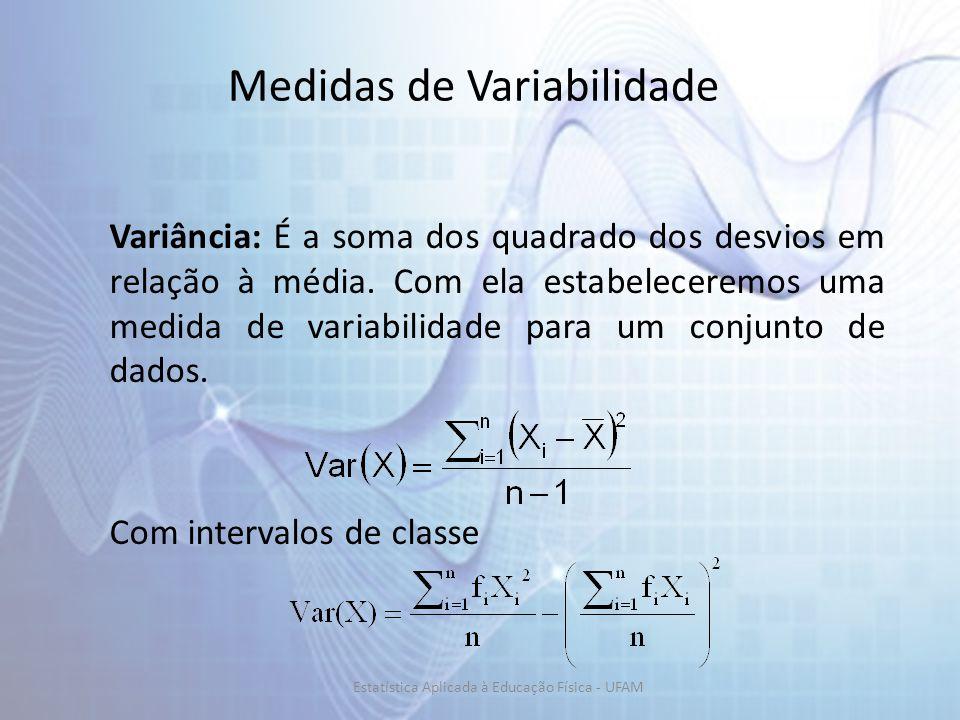 Medidas de Variabilidade Variância: É a soma dos quadrado dos desvios em relação à média. Com ela estabeleceremos uma medida de variabilidade para um