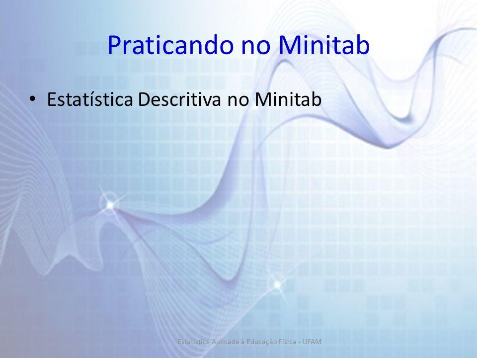 Praticando no Minitab Estatística Descritiva no Minitab Estatística Aplicada à Educação Física - UFAM