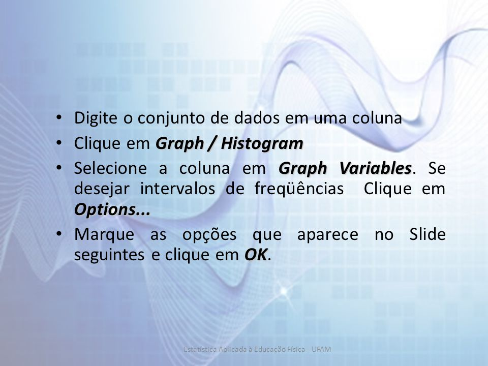 Digite o conjunto de dados em uma coluna Graph / Histogram Clique em Graph / Histogram Graph Variables Options... Selecione a coluna em Graph Variable