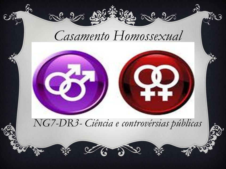 Casamento Homossexual NG7-DR3- Ciência e controvérsias públicas