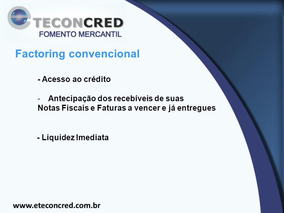 Factoring convencional - Acesso ao crédito -Antecipação dos recebíveis de suas Notas Fiscais e Faturas a vencer e já entregues - Liquidez Imediata