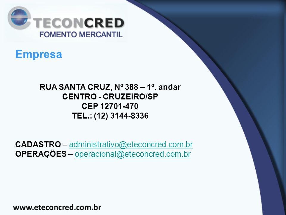 Empresa RUA SANTA CRUZ, Nº 388 – 1º. andar CENTRO - CRUZEIRO/SP CEP 12701-470 TEL.: (12) 3144-8336 CADASTRO – administrativo@eteconcred.com.bradminist