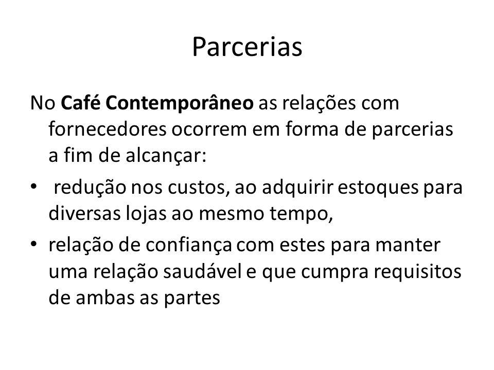 Parcerias No Café Contemporâneo as relações com fornecedores ocorrem em forma de parcerias a fim de alcançar: redução nos custos, ao adquirir estoques