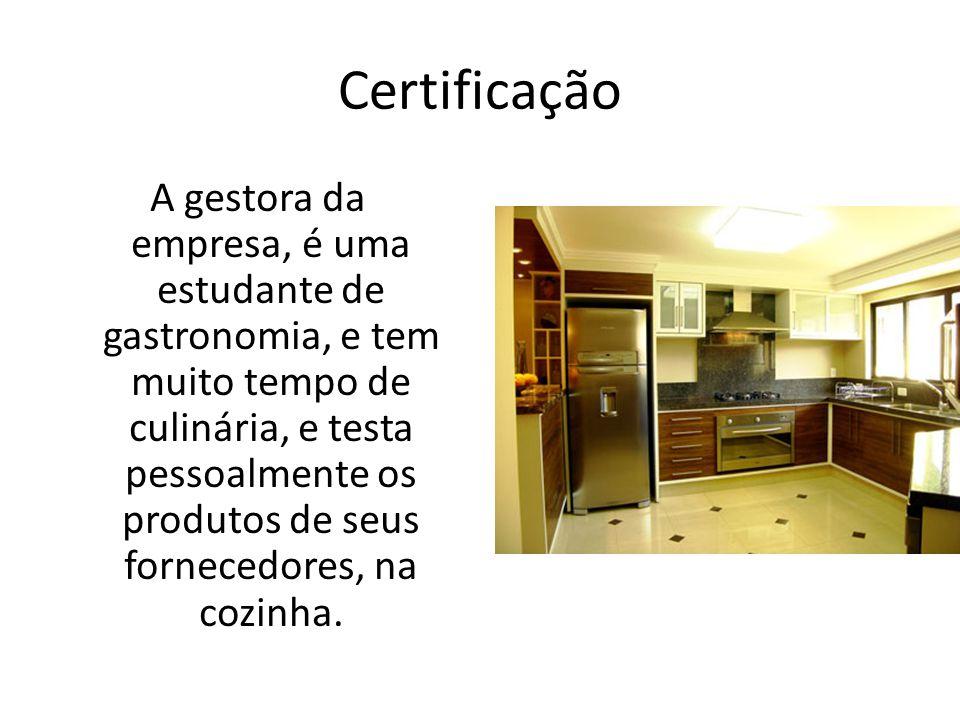 Certificação A gestora da empresa, é uma estudante de gastronomia, e tem muito tempo de culinária, e testa pessoalmente os produtos de seus fornecedor