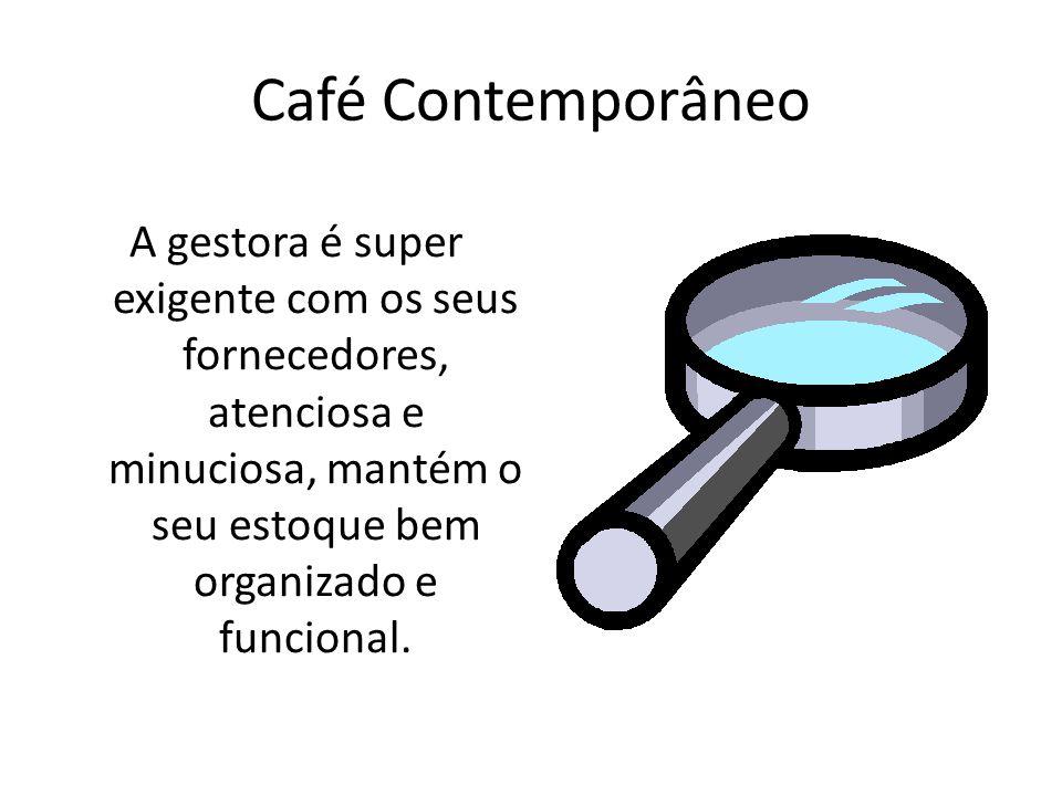 Café Contemporâneo A gestora é super exigente com os seus fornecedores, atenciosa e minuciosa, mantém o seu estoque bem organizado e funcional.