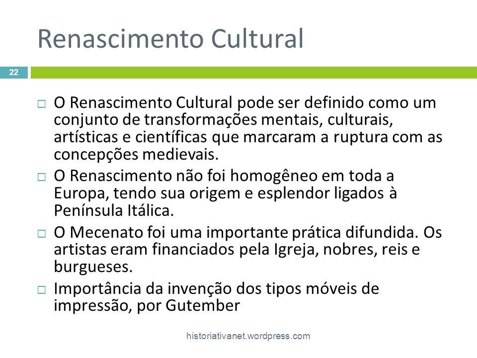 Renascimento Cultural historiativanet.wordpress.com 22 O Renascimento Cultural pode ser definido como um conjunto de transformações mentais, culturais, artísticas e científicas que marcaram a ruptura com as concepções medievais.