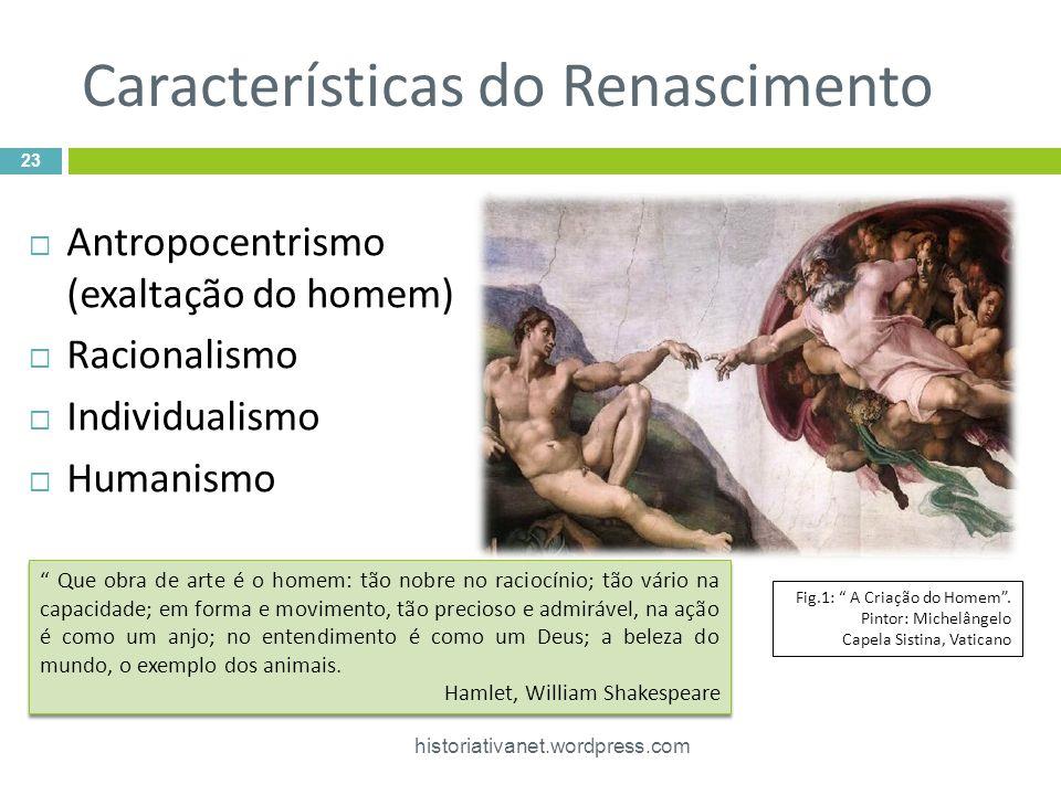 Características do Renascimento Antropocentrismo (exaltação do homem) Racionalismo Individualismo Humanismo 23 historiativanet.wordpress.com Fig.1: A Criação do Homem.