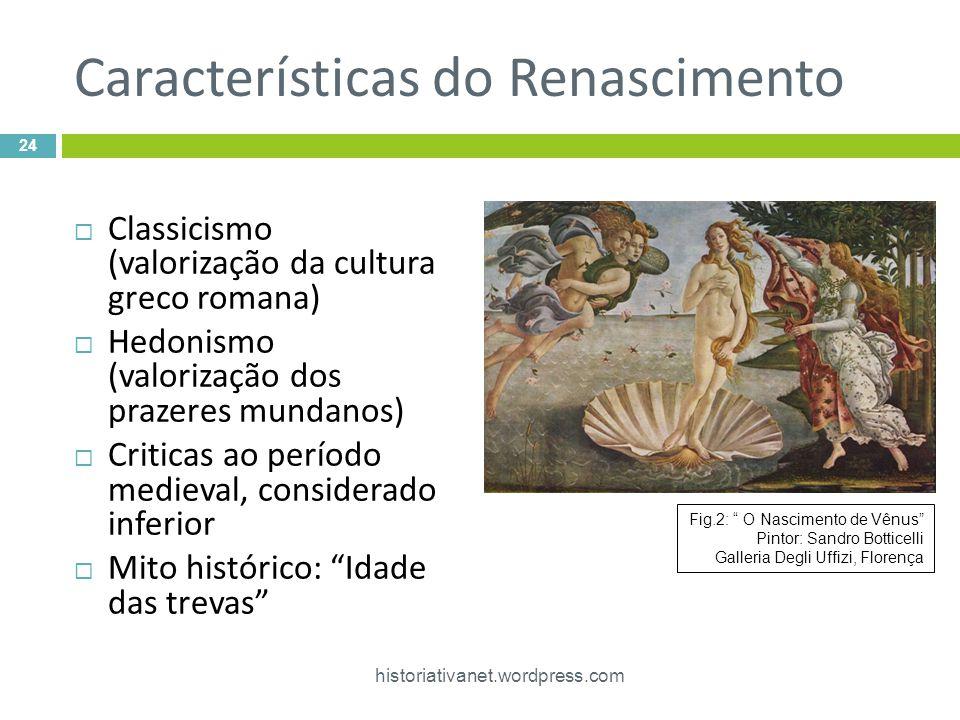 Características do Renascimento Classicismo (valorização da cultura greco romana) Hedonismo (valorização dos prazeres mundanos) Criticas ao período me