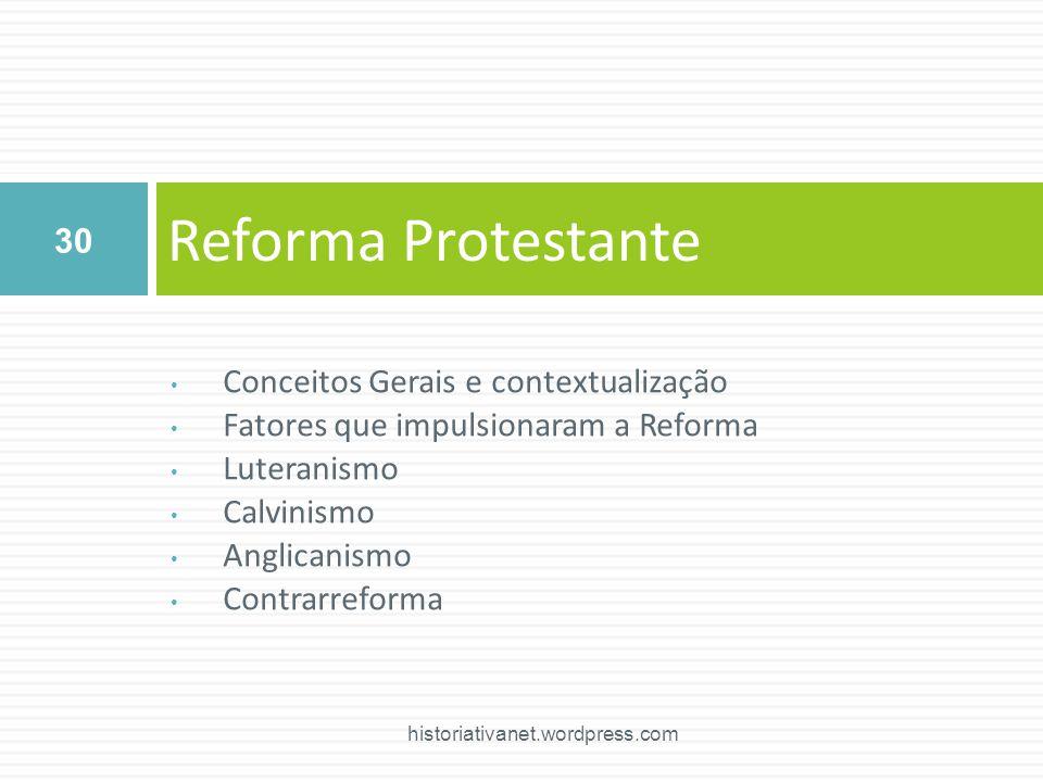 Conceitos Gerais e contextualização Fatores que impulsionaram a Reforma Luteranismo Calvinismo Anglicanismo Contrarreforma Reforma Protestante 30 hist