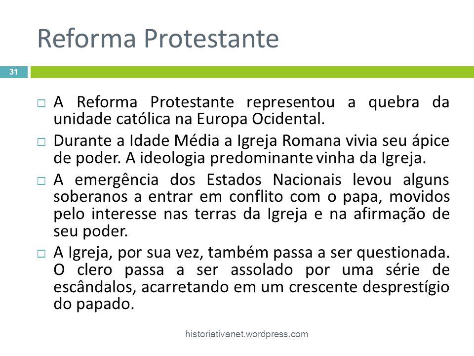 Reforma Protestante A Reforma Protestante representou a quebra da unidade católica na Europa Ocidental. Durante a Idade Média a Igreja Romana vivia se