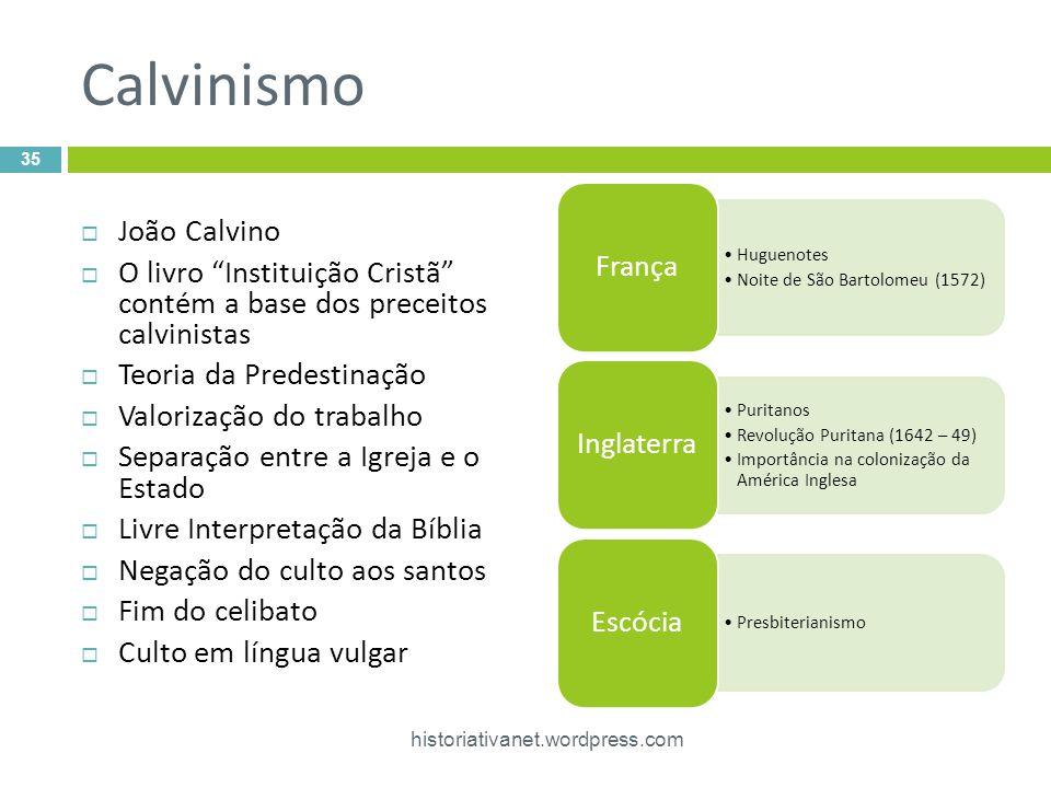 Calvinismo João Calvino O livro Instituição Cristã contém a base dos preceitos calvinistas Teoria da Predestinação Valorização do trabalho Separação e
