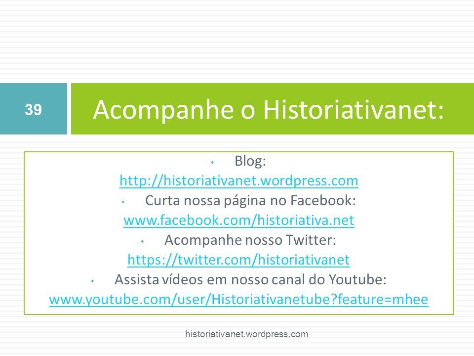 Blog: http://historiativanet.wordpress.com Curta nossa página no Facebook: www.facebook.com/historiativa.net Acompanhe nosso Twitter: https://twitter.com/historiativanet Assista vídeos em nosso canal do Youtube: www.youtube.com/user/Historiativanetube?feature=mhee Acompanhe o Historiativanet: 39 historiativanet.wordpress.com
