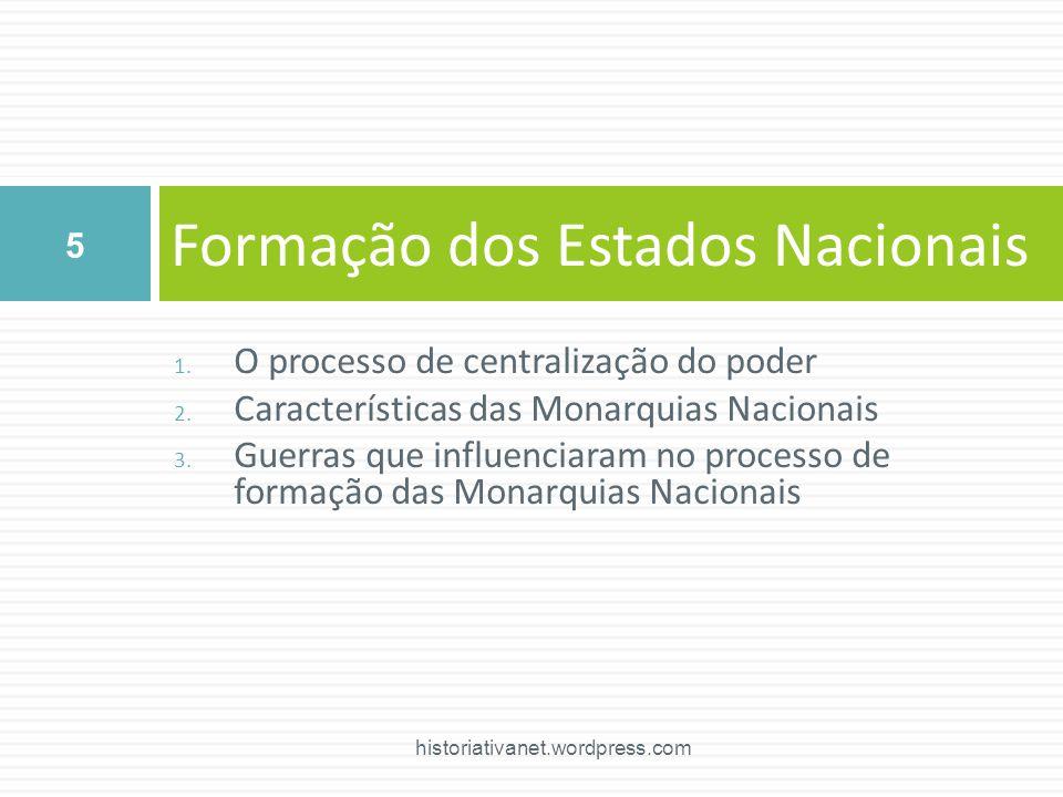 1. O processo de centralização do poder 2. Características das Monarquias Nacionais 3. Guerras que influenciaram no processo de formação das Monarquia