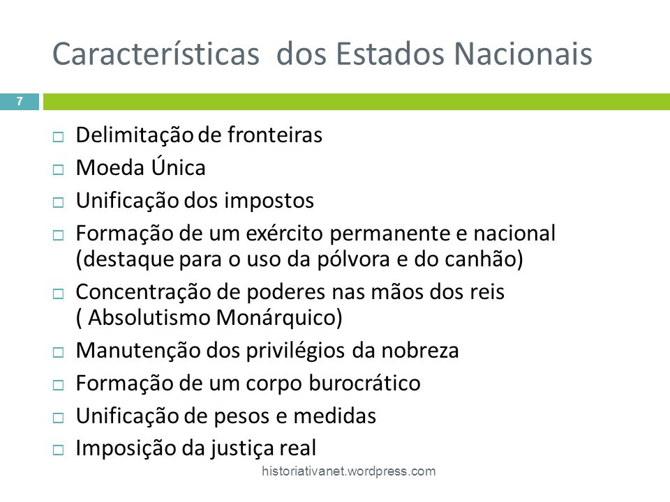 Características dos Estados Nacionais Delimitação de fronteiras Moeda Única Unificação dos impostos Formação de um exército permanente e nacional (des