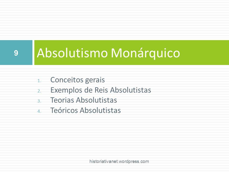 1. Conceitos gerais 2. Exemplos de Reis Absolutistas 3. Teorias Absolutistas 4. Teóricos Absolutistas Absolutismo Monárquico 9 historiativanet.wordpre