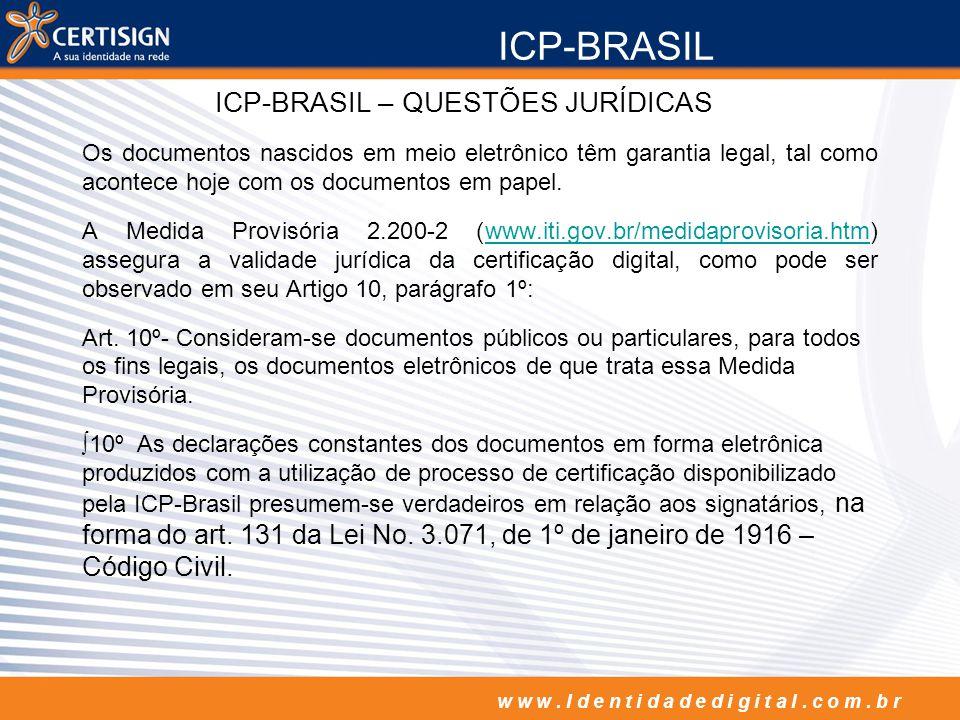 w w w. I d e n t i d a d e d i g i t a l. c o m. b r ICP-BRASIL – QUESTÕES JURÍDICAS Os documentos nascidos em meio eletrônico têm garantia legal, tal