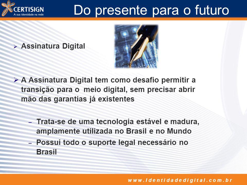 w w w. I d e n t i d a d e d i g i t a l. c o m. b r Do presente para o futuro Assinatura Digital A Assinatura Digital tem como desafio permitir a tra