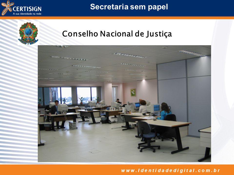 w w w. I d e n t i d a d e d i g i t a l. c o m. b r Secretaria sem papel Conselho Nacional de Justiça