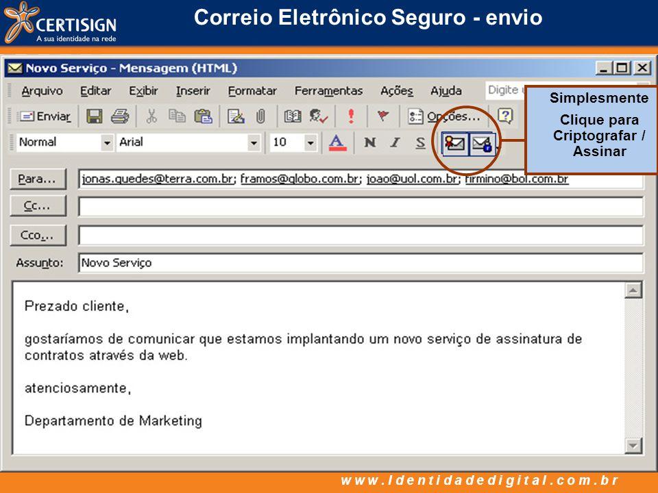 w w w. I d e n t i d a d e d i g i t a l. c o m. b r Correio Eletrônico Seguro - envio Simplesmente Clique para Criptografar / Assinar