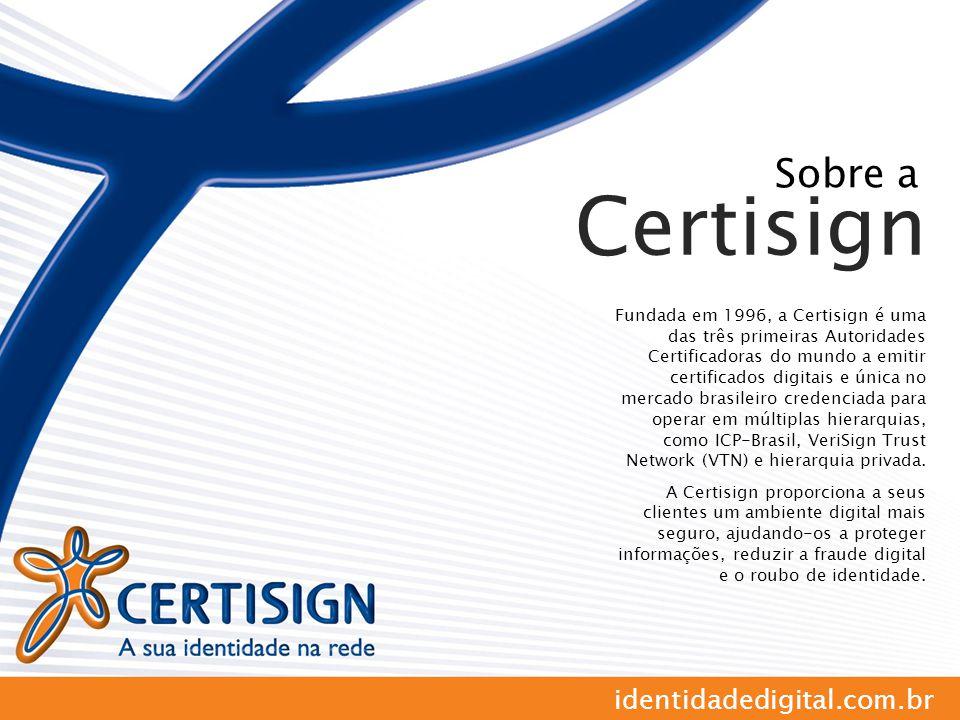 Sobre a Certisign Fundada em 1996, a Certisign é uma das três primeiras Autoridades Certificadoras do mundo a emitir certificados digitais e única no