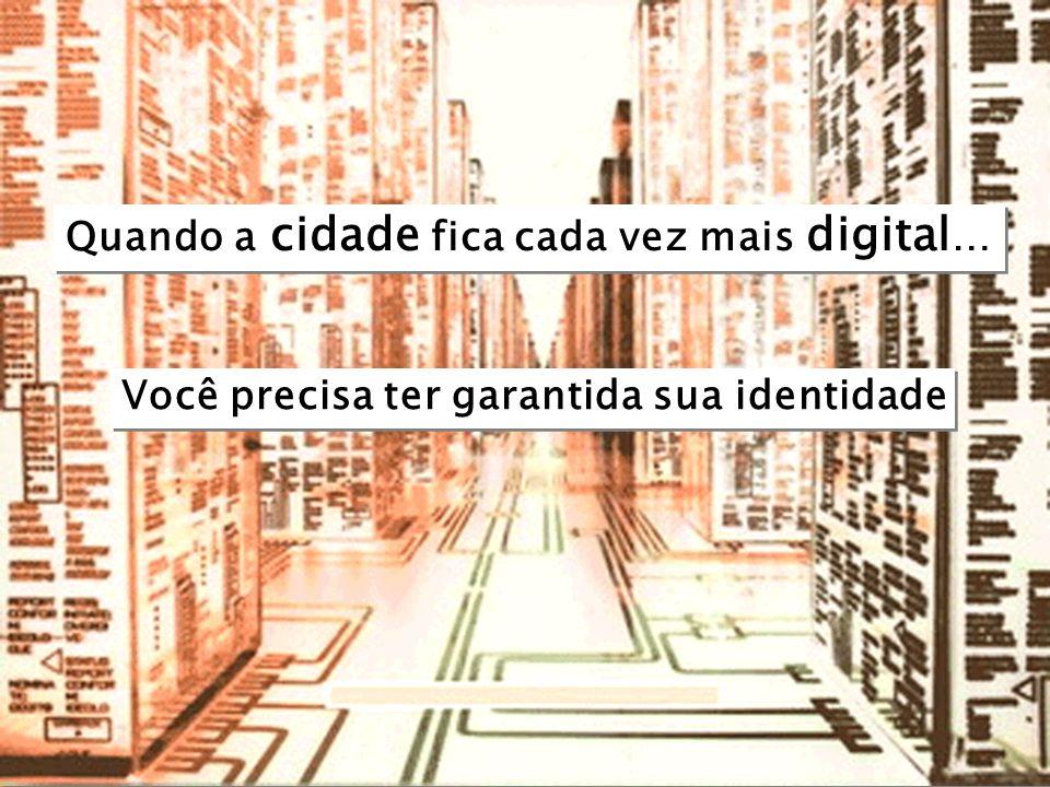 w w w. I d e n t i d a d e d i g i t a l. c o m. b r Quando a cidade fica cada vez mais digital … Você precisa ter garantida sua identidade