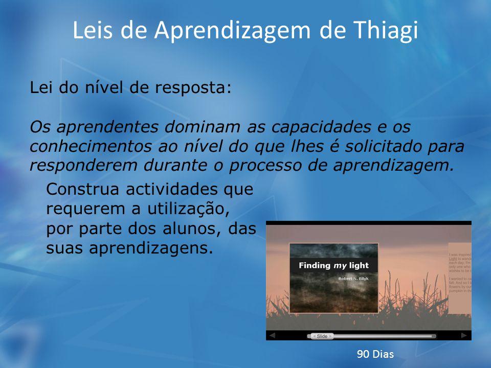 Leis de Aprendizagem de Thiagi Lei do nível de resposta: Os aprendentes dominam as capacidades e os conhecimentos ao nível do que lhes é solicitado para responderem durante o processo de aprendizagem.