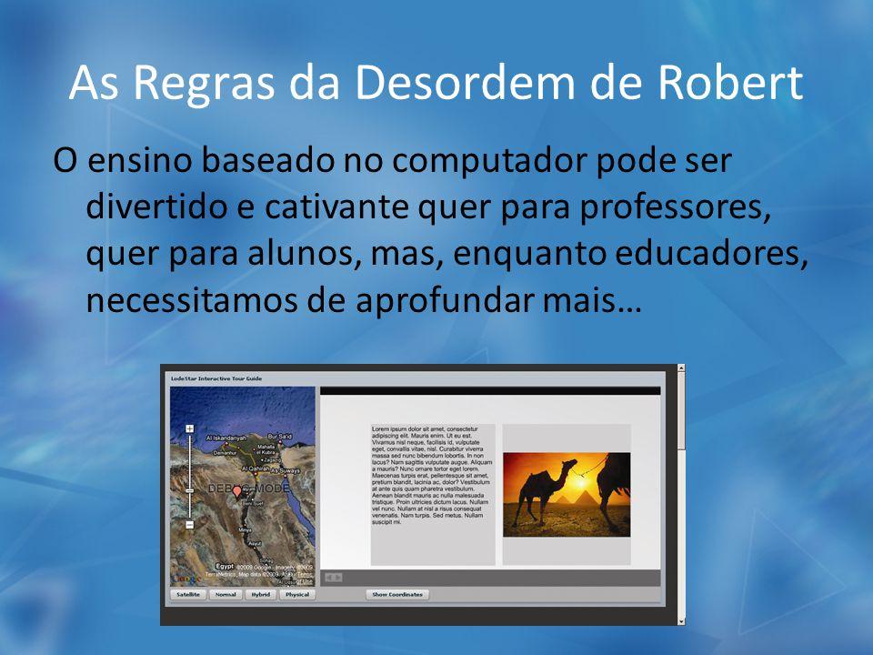 As Regras da Desordem de Robert O ensino baseado no computador pode ser divertido e cativante quer para professores, quer para alunos, mas, enquanto educadores, necessitamos de aprofundar mais…
