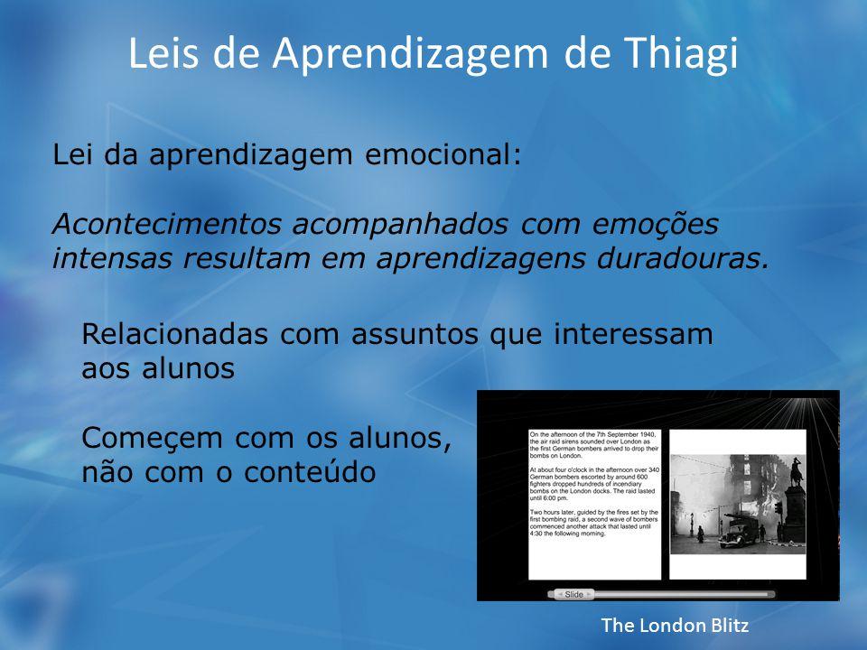 Leis de Aprendizagem de Thiagi Lei da aprendizagem emocional: Acontecimentos acompanhados com emoções intensas resultam em aprendizagens duradouras. R